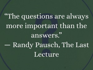 Randy Pausch Questions More Important